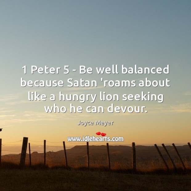 Image, 1 Peter 5 – Be well balanced because Satan 'roams about like a hungry