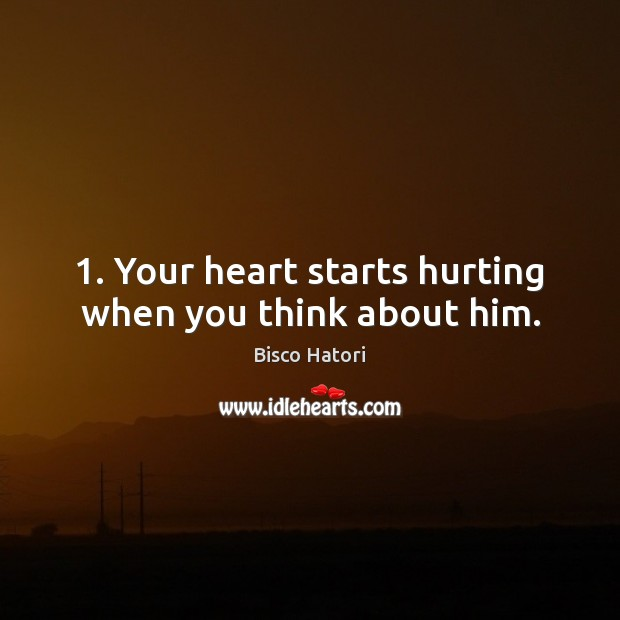 1. Your heart starts hurting when you think about him. Image