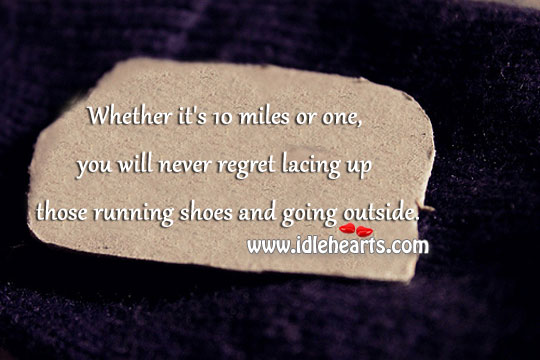 Whether it's 10 miles or one Never Regret Quotes Image