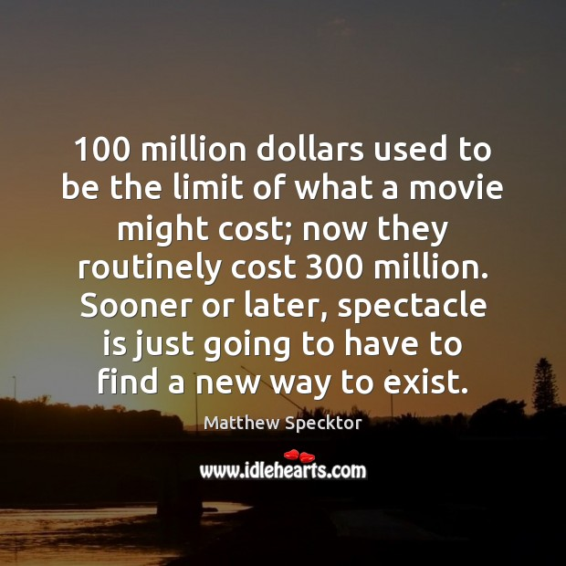 Image, 100 million dollars used to be the limit of what a movie might