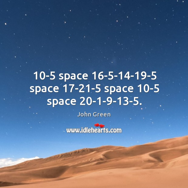 10-5 space 16-5-14-19-5 space 17-21-5 space 10-5 space 20-1-9-13-5. Image