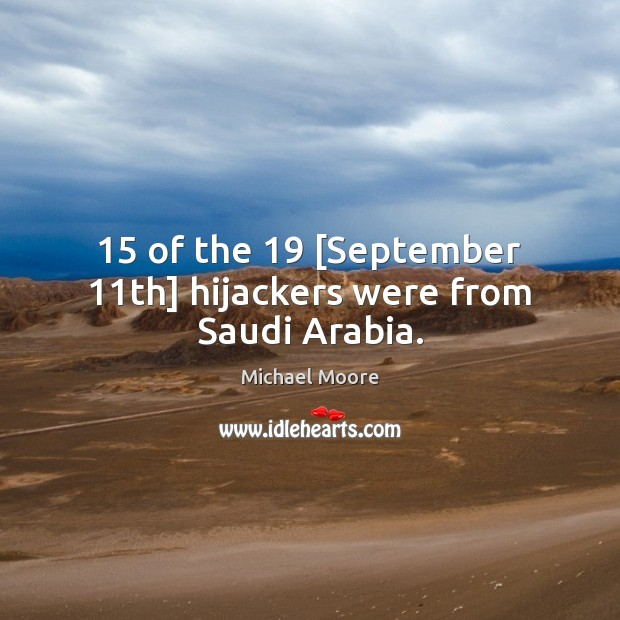 15 of the 19 [September 11th] hijackers were from Saudi Arabia. Image