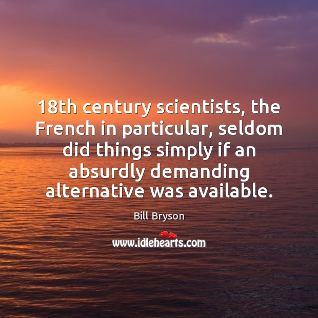 Image, 18th century scientists, the French in particular, seldom did things simply if