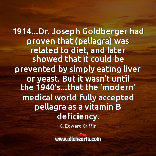 Image, 1914…Dr. Joseph Goldberger had proven that (pellagra) was related to diet, and