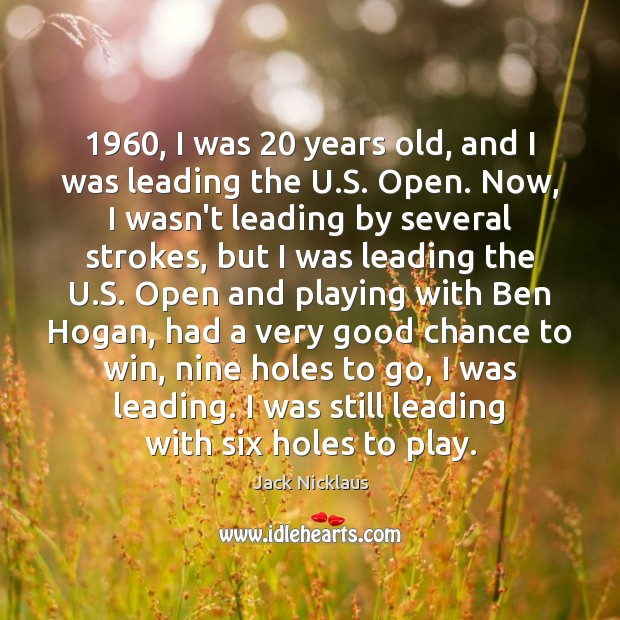 Image, 1960, I was 20 years old, and I was leading the U.S. Open.