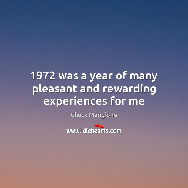 1972 was a year of many pleasant and rewarding experiences for me Chuck Mangione Picture Quote