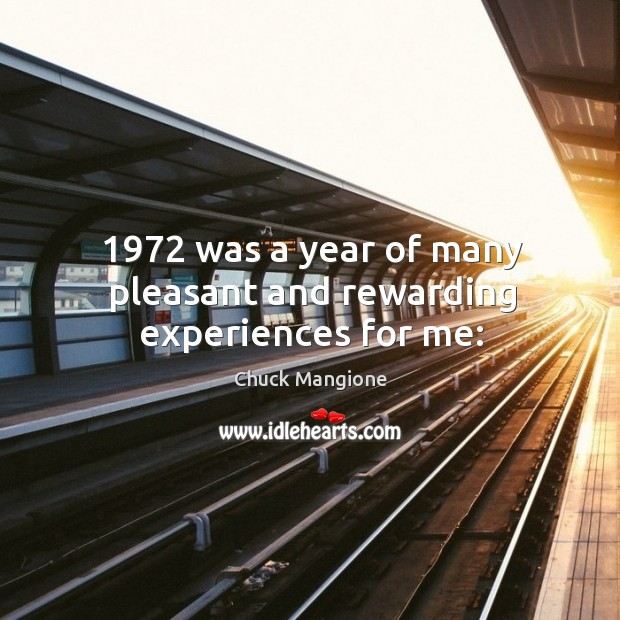 1972 was a year of many pleasant and rewarding experiences for me: Chuck Mangione Picture Quote