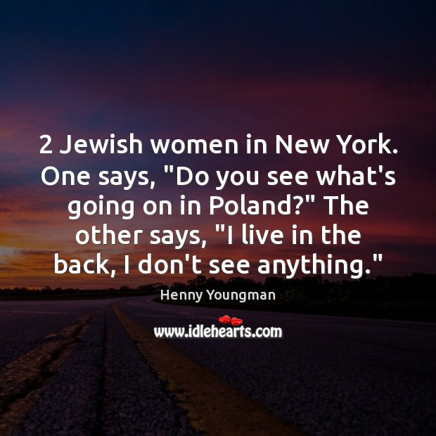 "Image, 2 Jewish women in New York. One says, ""Do you see what's going"