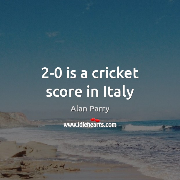 Image, 2-0 is a cricket score in Italy