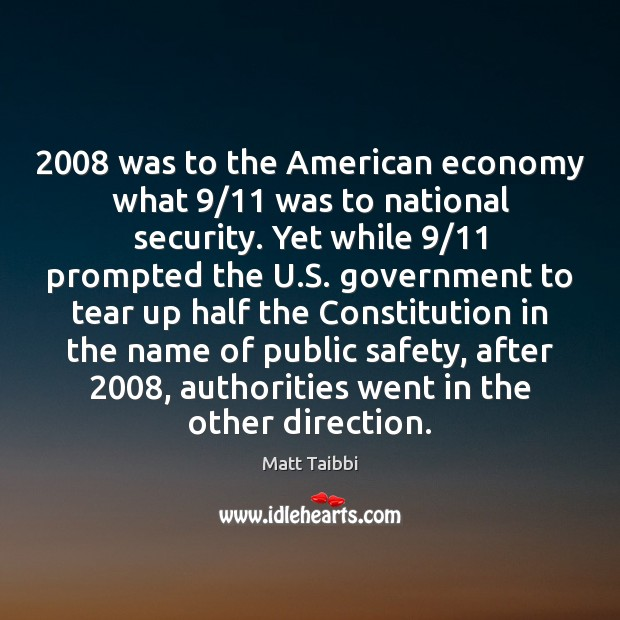 2008 was to the American economy what 9/11 was to national security. Yet while 9/11 Image