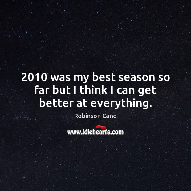 2010 was my best season so far but I think I can get better at everything. Image