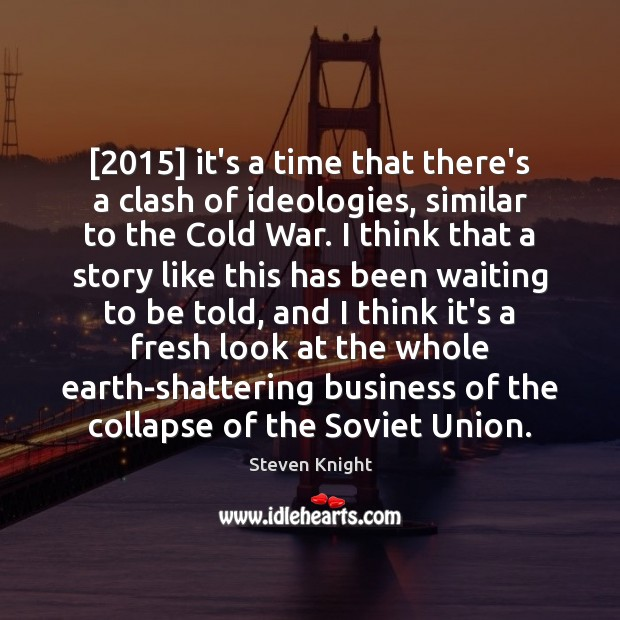 [2015] it's a time that there's a clash of ideologies, similar to the Image