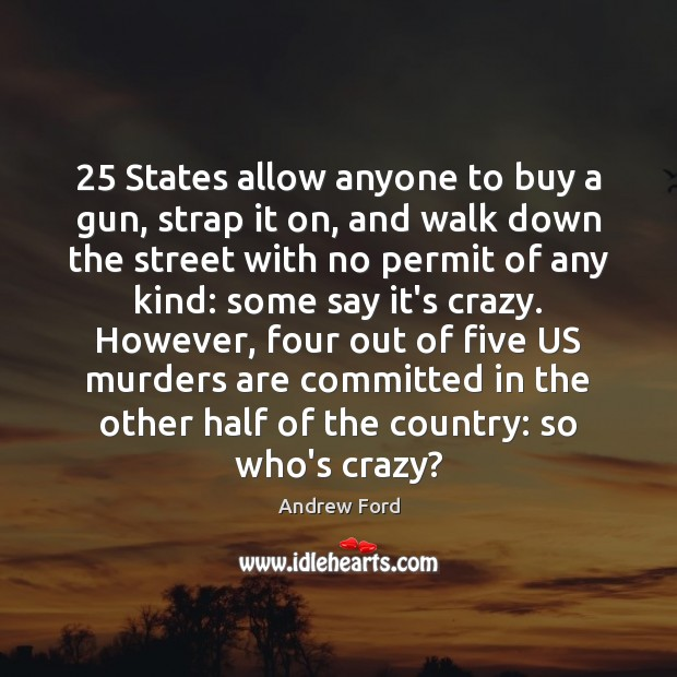 25 States allow anyone to buy a gun, strap it on, and walk Image