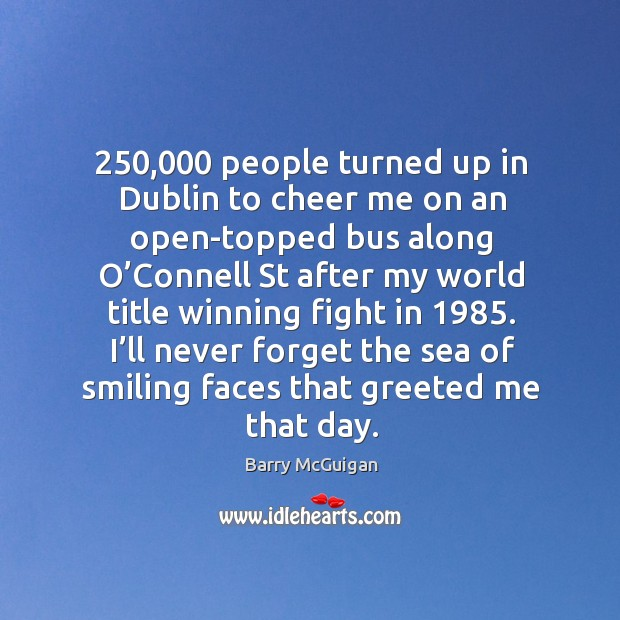 250,000 people turned up in dublin to cheer me on an open-topped bus along Image