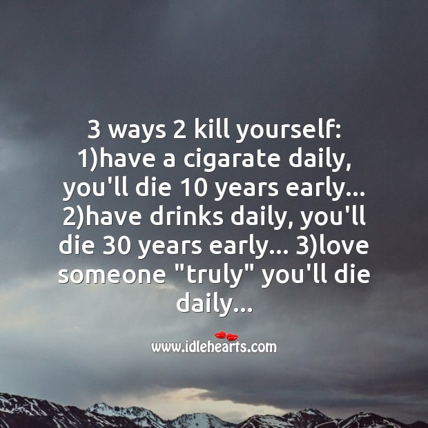 3 ways 2 kill yourself Love Messages Image