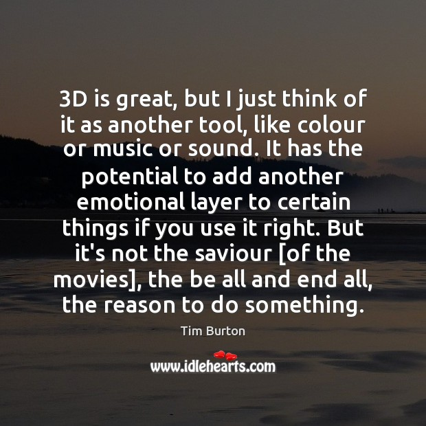 3D is great, but I just think of it as another tool, Image