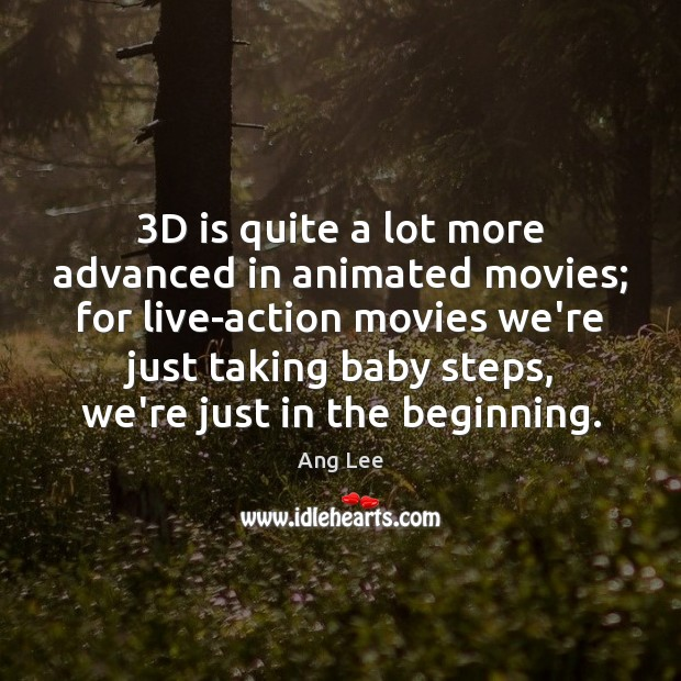 Image, 3D is quite a lot more advanced in animated movies; for live-action