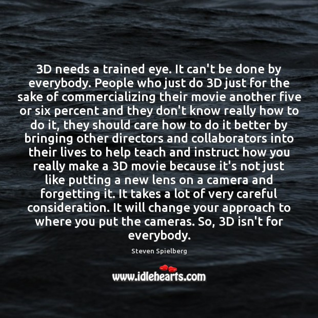 3D needs a trained eye. It can't be done by everybody. People Image