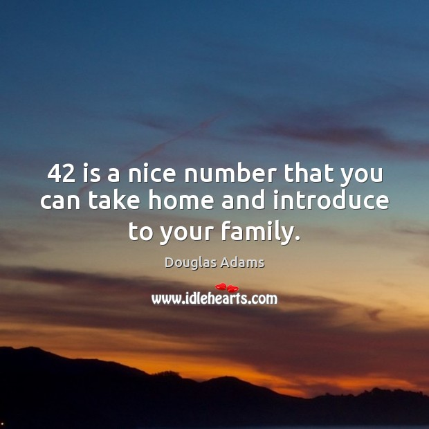 42 is a nice number that you can take home and introduce to your family. Image