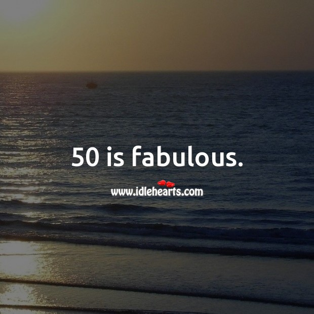 50 is fabulous. 50th Birthday Messages Image