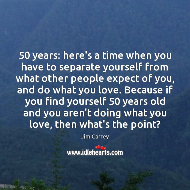 50 years: here's a time when you have to separate yourself from what Jim Carrey Picture Quote
