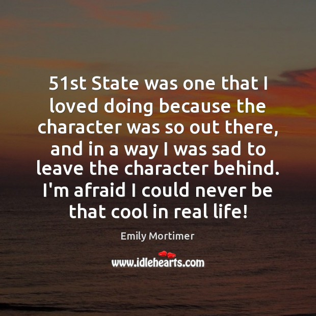51st State was one that I loved doing because the character was Emily Mortimer Picture Quote
