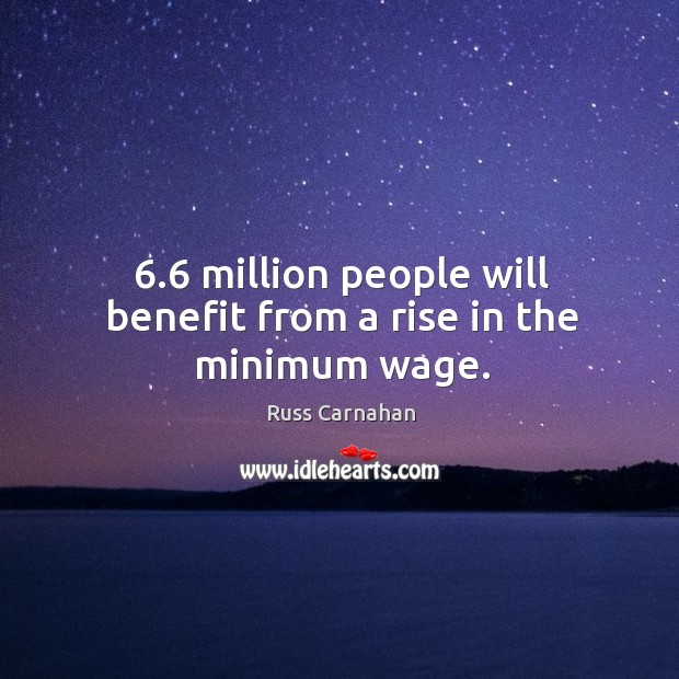 6.6 million people will benefit from a rise in the minimum wage. Image