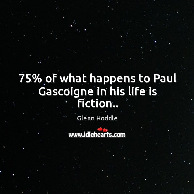 75% of what happens to Paul Gascoigne in his life is fiction.. Image