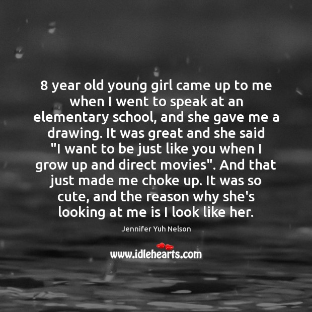 8 year old young girl came up to me when I went to Jennifer Yuh Nelson Picture Quote