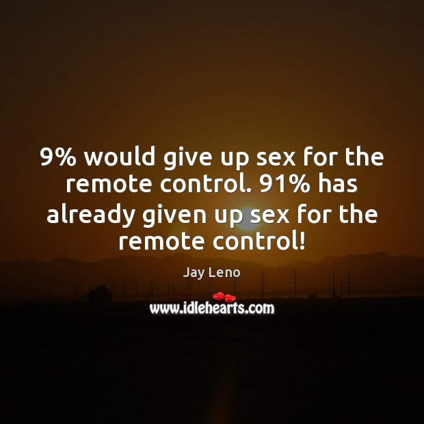 Image, 9% would give up sex for the remote control. 91% has already given up