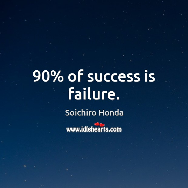90% of success is failure. Image
