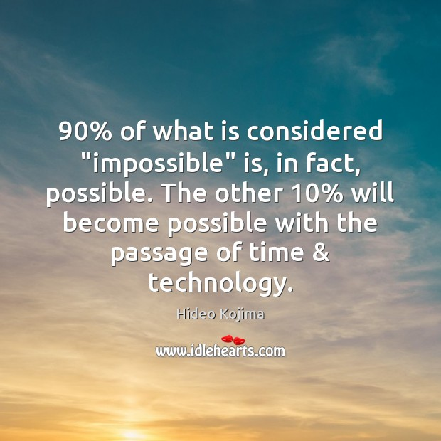 "Image, 90% of what is considered ""impossible"" is, in fact, possible. The other 10% will"
