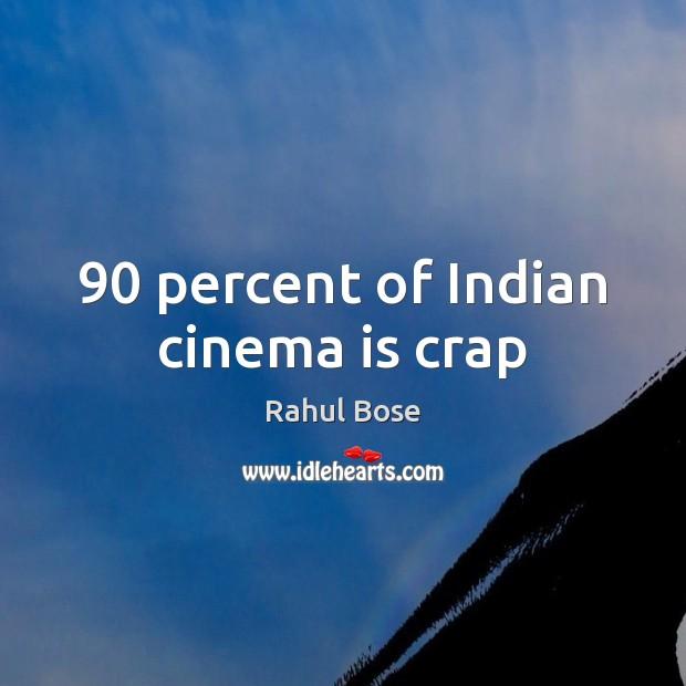 90 percent of Indian cinema is crap Image