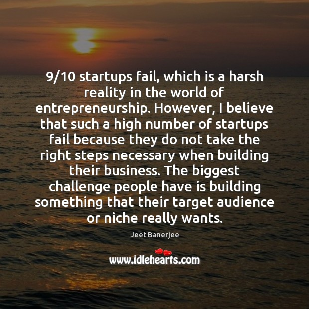 9/10 startups fail, which is a harsh reality in the world of entrepreneurship. Jeet Banerjee Picture Quote