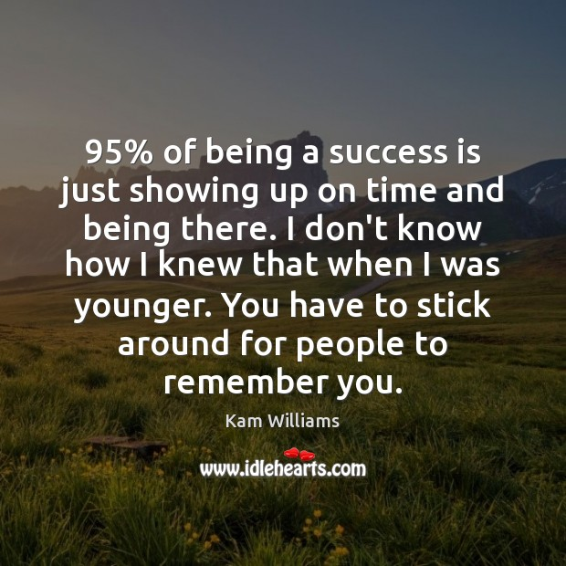 Image, 95% of being a success is just showing up on time and being
