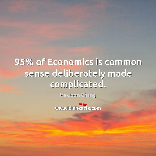 95% of Economics is common sense deliberately made complicated. Image