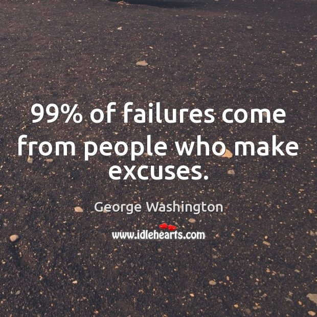 99% of failures come from people who make excuses. Image