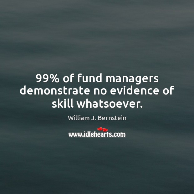 Image, 99% of fund managers demonstrate no evidence of skill whatsoever.