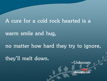 A Cure For A Cold Rock Hearted Is A….