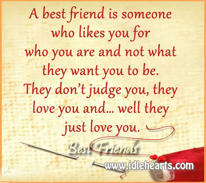 A Best Friend Is Someone Who Likes You For Who You Are.