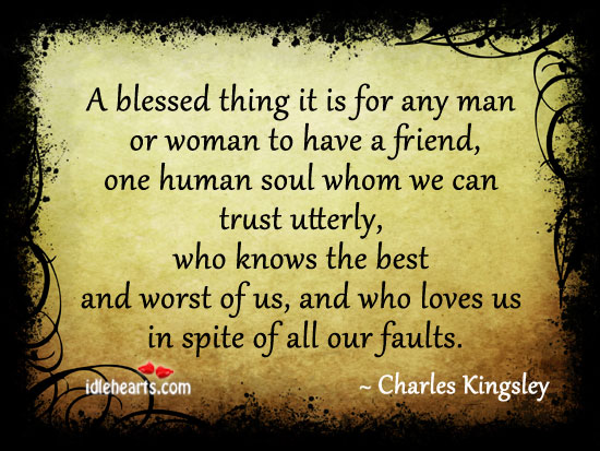 A blessed thing for any man or woman is to have a friend. Charles Kingsley Picture Quote
