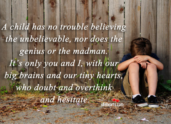 A Child has No Trouble Believing The….