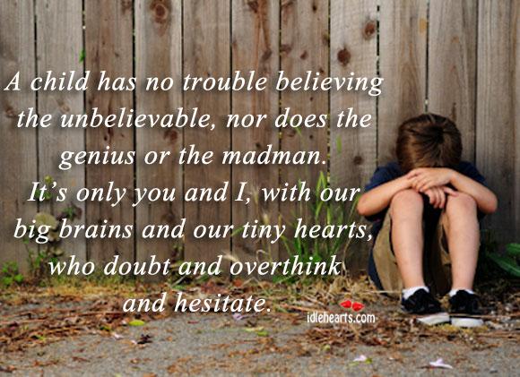 A Child Has No Trouble Believing The Unbelievable.