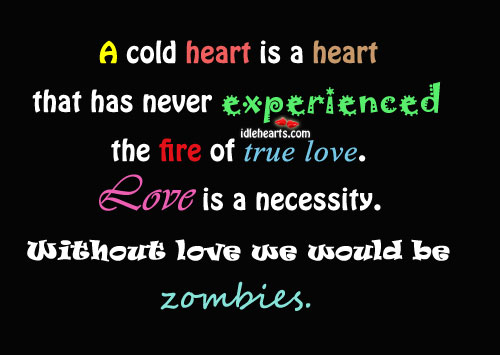 A Cold Heart Is A Heart That has Never…