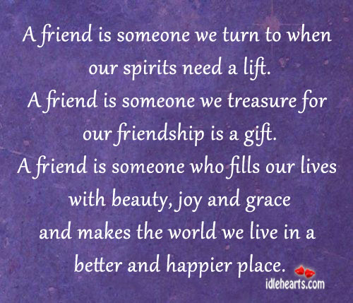 A Friend Is Someone Who Fills Our Lives With Beauty and Joy
