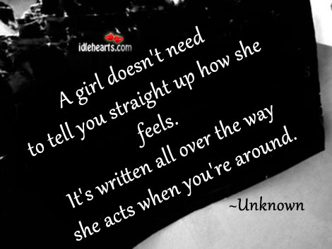 A Girl Doesn't Need To Tell You Straight Up How She Feels.