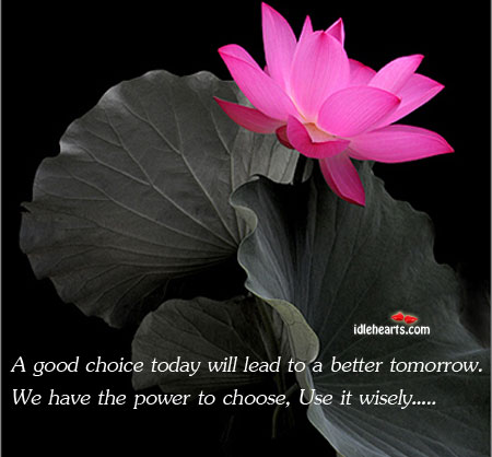 A Good Choice Today Will Lead To A Better Tomorrow. We Have…