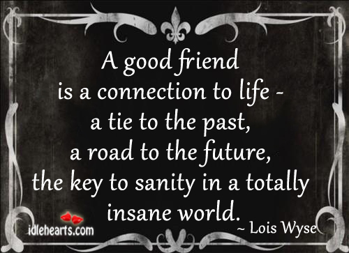 A good friend is a connection to life. Future Quotes Image