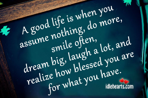 A good life is when you assume nothing Image
