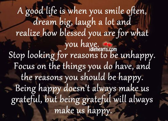 Image, Always, Be Happy, Being, Being Happy, Big, Blessed, Dream, Focus, Good, Good Life, Grateful, Happy, How, Laugh, Life, Life Is, Looking, Lot, Make, Often, Realize, Reasons, Should, Smile, Stop, Things, Unhappy, Us, Will, You
